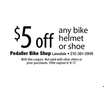 $5 off any bike helmet or shoe. With this coupon. Not valid with other offers or prior purchases. Offer expires 6-9-17.