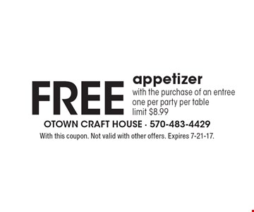 Free appetizer. With the purchase of an entree. One per party per table. Limit $8.99. With this coupon. Not valid with other offers. Expires 7-21-17.