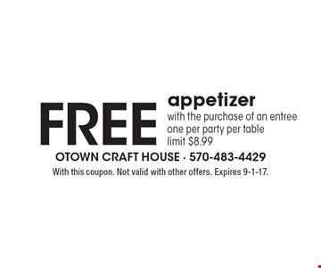 Free appetizer with the purchase of an entree. One per party per table. Limit $8.99. With this coupon. Not valid with other offers. Expires 9-1-17.