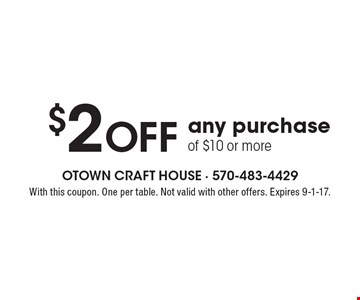 $2 off any purchase of $10 or more. With this coupon. One per table. Not valid with other offers. Expires 9-1-17.