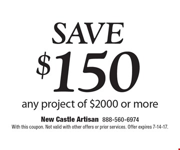 SAVE $150 any project of $2000 or more. With this coupon. Not valid with other offers or prior services. Offer expires 7-14-17.