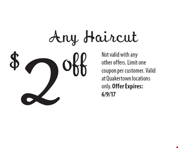 $2 off Any Haircut. Not valid with any other offers. Limit one coupon per customer. Valid at Quakertown locations only. Offer Expires: 6/9/17