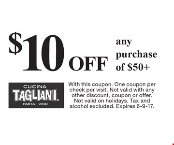 $10 OFF any purchase of $50+. With this coupon. One coupon per check per visit. Not valid with any other discount, coupon or offer. Not valid on holidays. Tax and alcohol excluded. Expires 6-9-17.