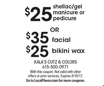 $25 shellac/gel manicure or pedicure OR $35 facial OR $25 bikini wax. With this coupon. Not valid with other offers or prior services. Expires 8/18/17. Go to LocalFlavor.com for more coupons.