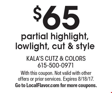 $65 partial highlight, lowlight, cut & style. With this coupon. Not valid with other offers or prior services. Expires 8/18/17. Go to LocalFlavor.com for more coupons.