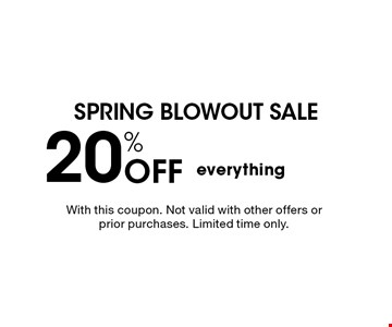 Spring Blowout Sale - 20% Off everything. With this coupon. Not valid with other offers or prior purchases. Limited time only.