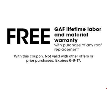 Free GAF lifetime labor and material warranty with purchase of any roof replacement. With this coupon. Not valid with other offers or prior purchases. Expires 6-9-17.