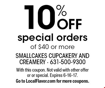 10% OFF special orders of $40 or more. With this coupon. Not valid with other offer or or special. Expires 6-16-17. Go to LocalFlavor.com for more coupons.
