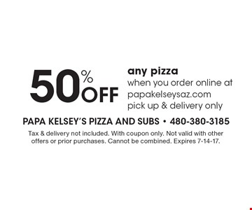 50% Off any pizza when you order online at papakelseysaz.com pick up & delivery only. Tax & delivery not included. With coupon only. Not valid with other offers or prior purchases. Cannot be combined. Expires 7-14-17.