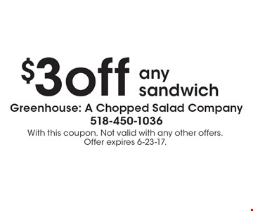 $3 off any sandwich. With this coupon. Not valid with any other offers. Offer expires 6-23-17.