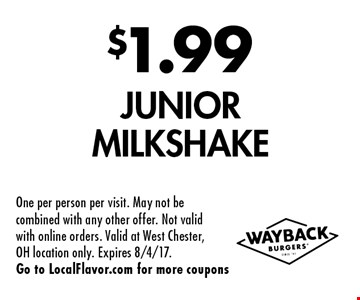 $1.99 Junior Milkshake. One per person per visit. May not be combined with any other offer. Not valid with online orders. Valid at West Chester, OH location only. Expires 8/4/17. Go to LocalFlavor.com for more coupons