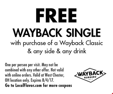 FREE Wayback Single with purchase of a Wayback Classic & any side & any drink. One per person per visit. May not be combined with any other offer. Not valid with online orders. Valid at West Chester, OH location only. Expires 8/4/17. Go to LocalFlavor.com for more coupons
