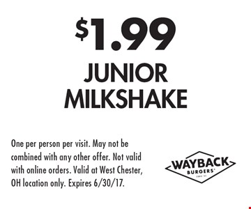 $1.99 Junior Milkshake. One per person per visit. May not be combined with any other offer. Not valid with online orders. Valid at West Chester, OH location only. Expires 6/30/17.