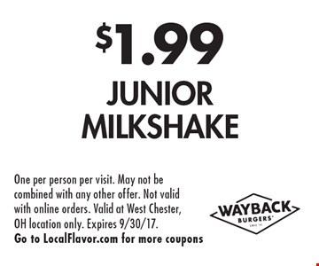 $1.99 Junior Milkshake. One per person per visit. May not be combined with any other offer. Not valid with online orders. Valid at West Chester, OH location only. Expires 9/30/17. Go to LocalFlavor.com for more coupons
