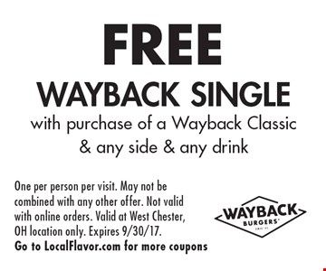 FREE Wayback Single. With purchase of a Wayback Classic & any side & any drink. One per person per visit. May not be combined with any other offer. Not valid with online orders. Valid at West Chester, OH location only. Expires 9/30/17. Go to LocalFlavor.com for more coupons