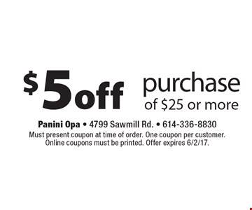 $5 off purchase of $25 or more. Must present coupon at time of order. One coupon per customer. Online coupons must be printed. Offer expires 6/2/17.