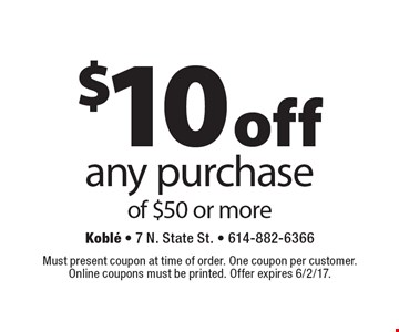 $10 off any purchase of $50 or more. Must present coupon at time of order. One coupon per customer. Online coupons must be printed. Offer expires 6/2/17.
