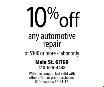 10% off any automotive repair of $100 or more - labor only. With this coupon. Not valid with other offers or prior purchases. Offer expires 12-31-17.