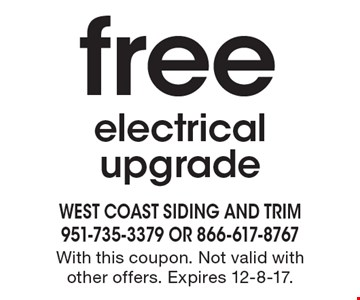 Free electrical upgrade. With this coupon. Not valid with other offers. Expires 12-8-17.