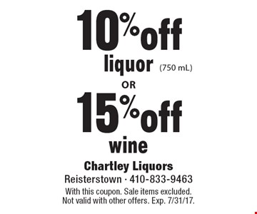 10% off liquor (750 mL). 15% off wine. With this coupon. Sale items excluded. Not valid with other offers. Exp. 7/31/17.