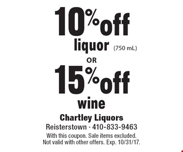 10%off15%offliquorwine(750 mL). With this coupon. Sale items excluded. Not valid with other offers. Exp. 10/31/17.