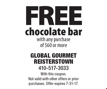 FREE chocolate bar with any purchaseof $60 or more. With this coupon.Not valid with other offers or prior purchases. Offer expires 7-31-17.