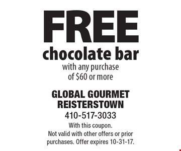 FREE chocolate bar with any purchase of $60 or more. With this coupon. Not valid with other offers or prior purchases. Offer expires 10-31-17.
