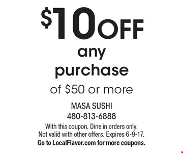 $10 OFF any purchase of $50 or more. With this coupon. Dine in orders only. Not valid with other offers. Expires 6-9-17. Go to LocalFlavor.com for more coupons.