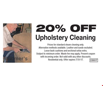 20% OFF Upholstery Cleaning. Prices for standard steam cleaning only. Alternative methods available. Leather and suede excluded. Loose back cushions and sectional sofas extra. Subject to minimum order. Waste fee may apply. Present coupon with incoming order. Not valid with any other discounts. Residential only. Offer expires 7/31/17.