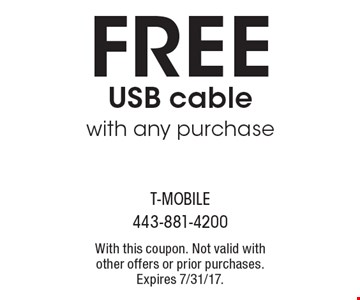 Free USB cable with any purchase. With this coupon. Not valid with other offers or prior purchases. Expires 7/31/17.