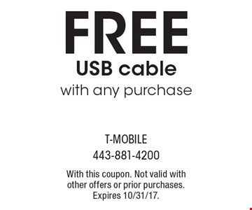Free USB cable with any purchase. With this coupon. Not valid with other offers or prior purchases. Expires 10/31/17.