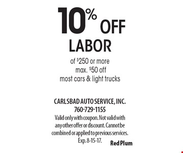 10% OFF labor of $250 or more. Max. $50 off. Most cars & light trucks. Valid only with coupon. Not valid with any other offer or discount. Cannot be combined or applied to previous services. Exp. 8-15-17.