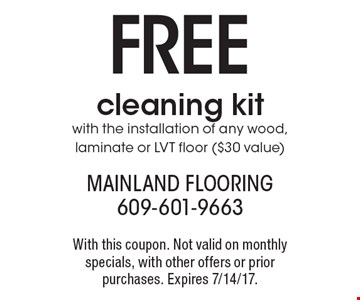 FREE cleaning kit with the installation of any wood, laminate or LVT floor ($30 value). With this coupon. Not valid on monthly specials, with other offers or prior purchases. Expires 7/14/17.
