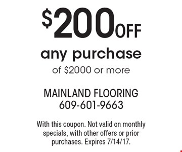 $200 Off any purchase of $2000 or more. With this coupon. Not valid on monthly specials, with other offers or prior purchases. Expires 7/14/17.