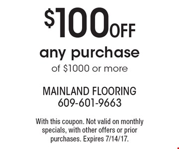 $100 Off any purchase of $1000 or more. With this coupon. Not valid on monthly specials, with other offers or prior purchases. Expires 7/14/17.