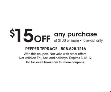 $15 off any purchase of $100 or more - take-out only. With this coupon. Not valid with other offers. Not valid on Fri., Sat. and holidays. Expires 8-18-17. Go to LocalFlavor.com for more coupons.