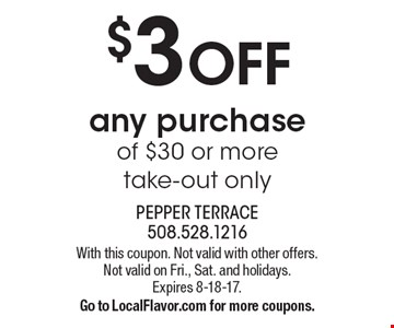 $3 off any purchase of $30 or more, take-out only. With this coupon. Not valid with other offers. Not valid on Fri., Sat. and holidays. Expires 8-18-17. Go to LocalFlavor.com for more coupons.