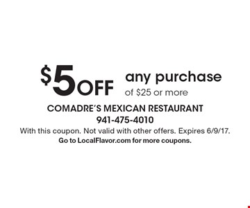 $5 Off any purchase of $25 or more. With this coupon. Not valid with other offers. Expires 6/9/17. Go to LocalFlavor.com for more coupons.