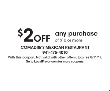 $2 Off any purchase of $10 or more. With this coupon. Not valid with other offers. Expires 8/11/17.Go to LocalFlavor.com for more coupons.