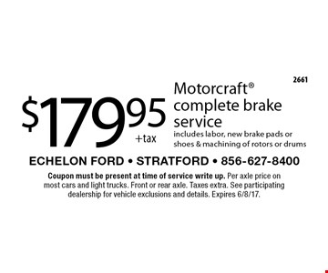 $179.95 +tax Motorcraft complete brake service. includes labor, new brake pads or shoes & machining of rotors or drums. Coupon must be present at time of service write up. Per axle price on most cars and light trucks. Front or rear axle. Taxes extra. See participating dealership for vehicle exclusions and details. Expires 6/8/17.