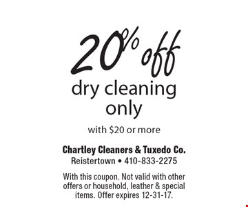 20%dry cleaning only with $20 or more. With this coupon. Not valid with other offers or household, leather & special items. Offer expires 12-31-17.