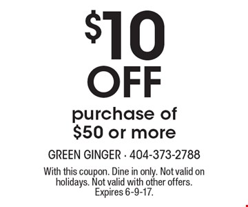 $10 off purchase of $50 or more. With this coupon. Dine in only. Not valid on holidays. Not valid with other offers. Expires 6-9-17.