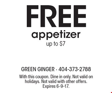 Free appetizer up to $7. With this coupon. Dine in only. Not valid on holidays. Not valid with other offers. Expires 6-9-17.
