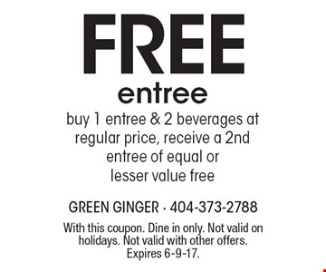 Free entree buy 1 entree & 2 beverages at regular price, receive a 2nd entree of equal or lesser value free. With this coupon. Dine in only. Not valid on holidays. Not valid with other offers. Expires 6-9-17.