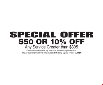 Special Offer. $50 Or 10% Off Any Service Greater than $395. Cannot be combined with any other offer. Not valid on prior services. This ad must be presented at time of estimate to apply. Expires 11/3/17. CLIPPER
