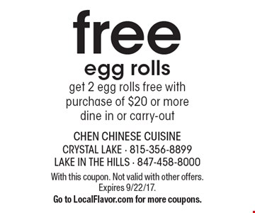 free egg rolls get 2 egg rolls free with purchase of $20 or moredine in or carry-out. With this coupon. Not valid with other offers. Expires 9/22/17.Go to LocalFlavor.com for more coupons.