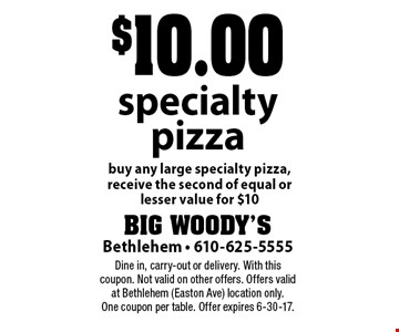 $10.00 specialty pizza. Buy any large specialty pizza, receive the second of equal or lesser value for $10. Dine in, carry-out or delivery. With this coupon. Not valid on other offers. Offers valid at Bethlehem (Easton Ave) location only. One coupon per table. Offer expires 6-30-17.