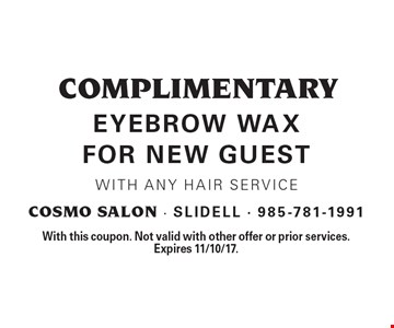 Complimentary eyebrow wax for new guest with any hair service. With this coupon. Not valid with other offer or prior services. Expires 11/10/17.