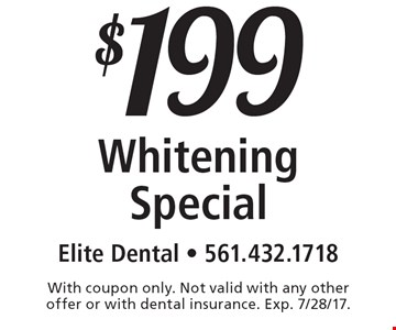 $199 Whitening Special. With coupon only. Not valid with any other offer or with dental insurance. Exp. 7/28/17.