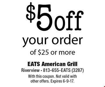 $5 off your order of $25 or more. With this coupon. Not valid with other offers. Expires 6-9-17.